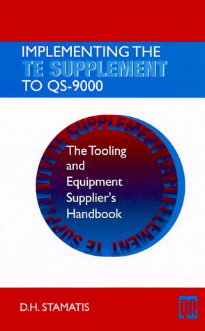 Implementing the Te Supplement to Qs-9000: The Tooling and Equipment Supplier's Handbook