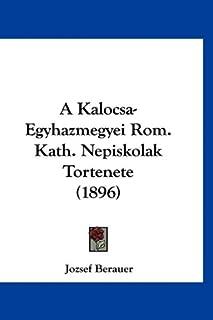 A Kalocsa-Egyhazmegyei Rom. Kath. Nepiskolak Tortenete (1896)