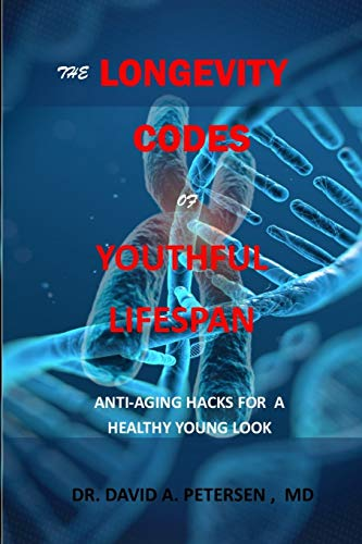 THE LONGEVITY CODES OF YOUTHFUL LIFESPAN: Anti-Aging Hacks For A Healthy Young Look