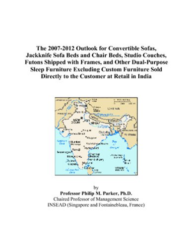 The 2007-2012 Outlook for Convertible Sofas, Jackknife Sofa Beds and Chair Beds, Studio Couches, Futons Shipped with Frames, and Other Dual-Purpose ... Directly to the Customer at Retail in India