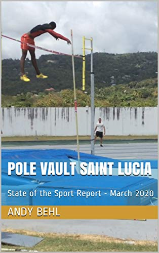 Pole Vault Saint Lucia: State of the Sport Report - March 2020 (English Edition)