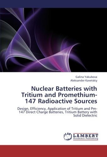 Nuclear Batteries with Tritium and Promethium-147 Radioactive Sources: Design, Efficiency, Application of Tritium and Pm-147 Direct Charge Batteries, Tritium Battery with Solid Dielectric