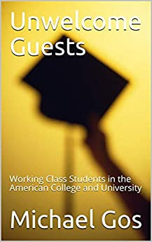 [Michael Gos]のUnwelcome Guests: Working Class Students in the American College and University (English Edition)