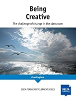 Being Creative: The Challenge of change in the classroom (DELTA Teacher Development Series)