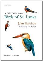 A Field Guide to the Birds of Sri Lanka by John Harrison Tim Worfolk(2011-03-22)