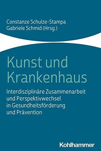 Kunst und Krankenhaus: Interdisziplinäre Zusammenarbeit und Perspektivwechsel in Gesundheitsförderung und Prävention
