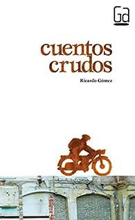 Cuentos crudos: 278 par Ricardo Gómez Gil