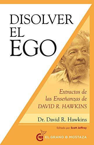 Disolver el ego: Extractos de las enseñanzas de David R. Hawkin