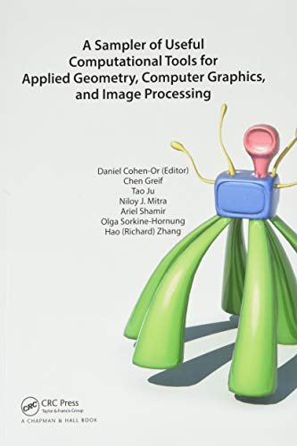 Compare Textbook Prices for A Sampler of Useful Computational Tools for Applied Geometry, Computer Graphics, and Image Processing 1 Edition ISBN 9780367658786 by Cohen-Or, Daniel,Greif, Chen,Ju, Tao,Mitra, Niloy J.,Shamir, Ariel,Sorkine-Hornung, Olga,Zhang, Hao (Richard)