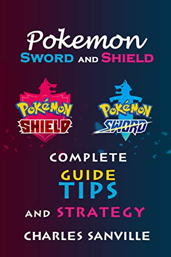 Pokemon: Sword and Shield : Complete Guide, Tips And Strategy (English Edition)