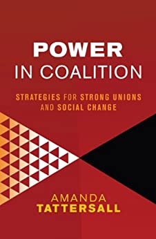 Power in Coalition: Strategies for strong unions and social change by [Amanda Tattersall]
