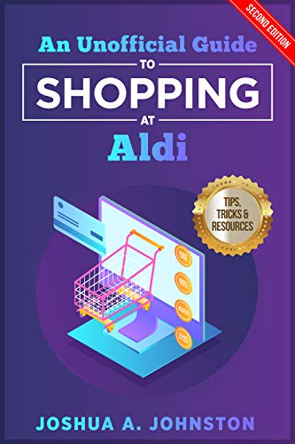 An Unofficial Guide to Shopping at Aldi: Tips, Tricks, & Resources (2nd Edition)