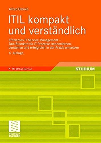 ITIL kompakt und verständlich: Effizientes IT Service Management - Den Standard für IT-Prozesse kennenlernen, verstehen und erfolgreich in der Praxis umsetzen