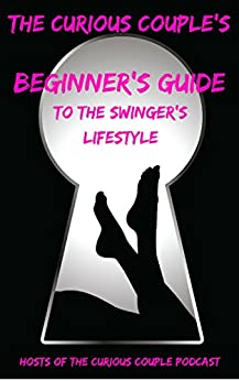 The Curious Couple's Beginner's Guide to the Swinger Lifestyle by [The Curious Couple]