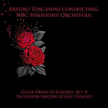 Arturo toscanini conducting NBC symphony orchestra: gluck orfeo ed euridice: act II / Beethoven abscheulicher! (Fidelio)