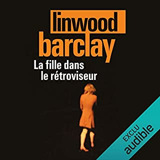 La fille dans le rétroviseur                   By:                                                                                                                                 Linwood Barclay                               Narrated by:                                                                                                                                 Arnaud Romain                      Length: 12 hrs and 32 mins     1 rating     Overall 4.0