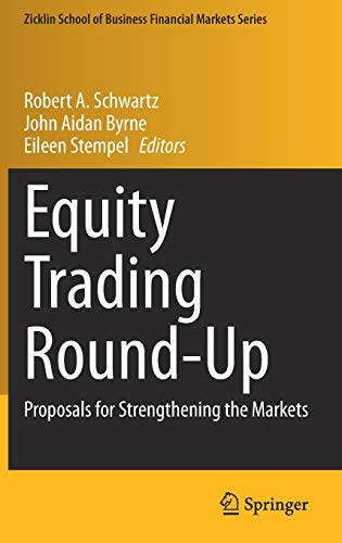 Equity Trading Round-Up: Proposals for Strengthening the Markets (Zicklin School of Business Financial Markets Series)