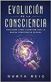 EVOLUCIÓN DE LA CONSCIENCIA: En la Nueva Era de Acuario, la Humanidad tiene el deber de Evolucionar con Consciencia, para poder persistir como Civilización.