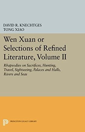 Wen Xuan or Selections of Refined Literature: Rhapsodies on Sacrifices, Hunting, Travel, Sightseeing, Palaces and Halls, Rivers and Seas: 2