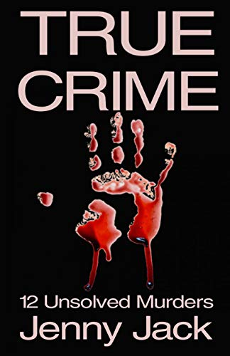 TRUE CRIME: 12 Unsolved Murders That Will Send Shivers Down Your Spine … by [Jenny  Jack ]