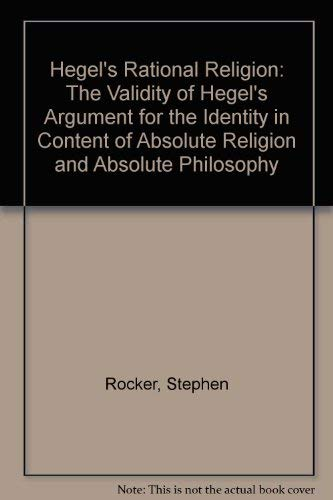 Hegel's Rational Religion: The Validity of Hegel's Argument for the Identity in Content of Absolute Religion and Absolute Philosophy