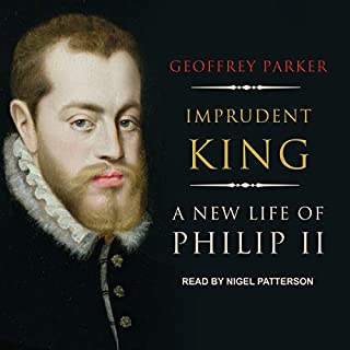 Imprudent King     A New Life of Philip II              By:                                                                                                                                 Geoffrey Parker                               Narrated by:                                                                                                                                 Nigel Patterson                      Length: 18 hrs and 36 mins     9 ratings     Overall 4.1