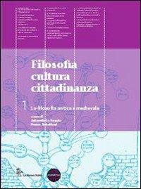 Filosofia cultura cittadinanza. Per le Scuole superiori. Con espansione online. La filosofia antica e medievale (Vol. 1)