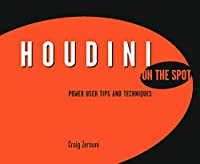 Houdini On the Spot: Time-Saving Tips and Shortcuts from the Pros (On The Spot {Series})