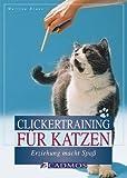 Clickertraining für Katzen: Erziehung macht Spaß (Cadmos Katzenpraxis) - Martina Braun