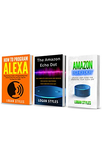Alexa: 3 Manuscripts—How to Program Alexa, Amazon Echo Dot User Guide, and Amazon Echo Dot: Programming your Alexa App (English Edition)