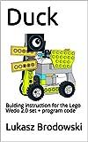 Duck: Bulding instruction for the Lego Wedo 2.0 set + program code (English Edition)