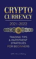 Cryptocurrency 2021-2022: Trading Tips & Investment Strategies for Beginners (Bitcoin, Ethereum, Ripple, Doge Coin, Cardano, Shiba, Safemoon, Binance Futures & more) (Crypto Expert University)