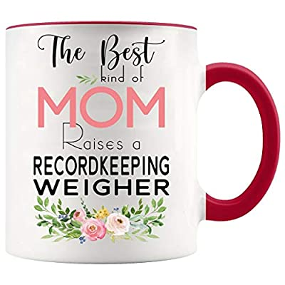 Mothers Day Mugs Job Funny - The Best Kind Of Mom Raises A Recordkeeping Weigher - Mother's Day Gifts For Mom From Son, Daughter - White Mug With Red Accent Color