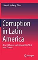 Corruption in Latin America: How Politicians and Corporations Steal from Citizens