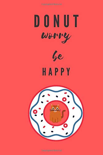 Donut Worry Be Happy: Funny Kitty Kitten Donut Notebook Novelty Gift for Donut lovers - Blank Lined Travel Journal to Write In Ideas - 6x9 100 pages