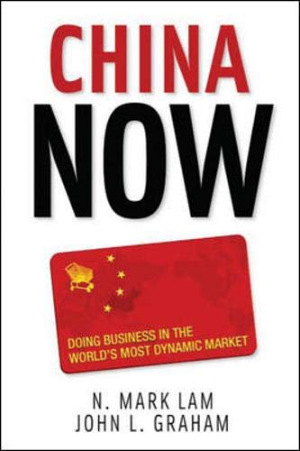 China Now: Doing Business in the World's Most Dynamic Market: Doing Business in the World's Most Dyn