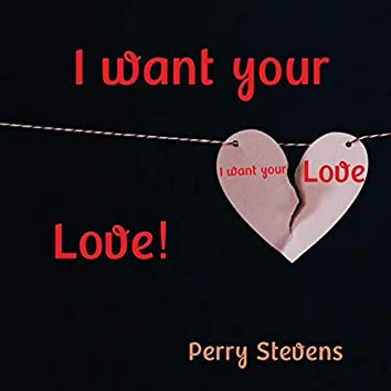 I Want Your Love!