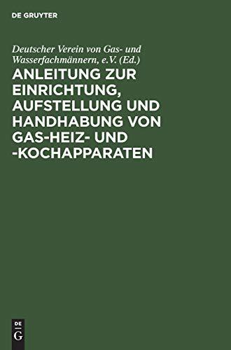Anleitung zur Einrichtung, Aufstellung und Handhabung von Gas-Heiz- und -Kochapparaten