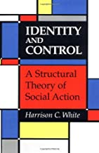 Identity and Control: A Structural Theory of Social Action by Harrison C. White (1992-08-24)