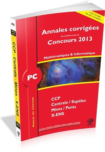 Annales des Concours 2013, PC Mathématiques et Informatique, corrigés de Polytechnique, Mines, Centrale, CCP PDF Books