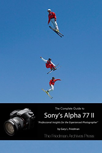 The Complete Guide to Sony's Alpha 77 II: Professional Insights for the Experienced Photographer (English Edition)
