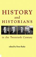 History and Historians in the Twentieth Century (British Academy Centenary Monographs)