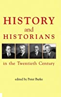 History and Historians in the Twentieth Century (British Academy Centenary Monographs)