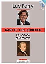 Kant et les Lumières, Volume 11 La science et la morale (CD Inlcus) de Luc Ferry