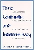 Time, Continuity, and Indeterminacy: A Pragmatic Engagement With Contemporary Perspectives