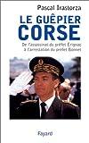 Le Guêpier corse : De l'assassinat du préfet Erignac à l'arrestation du préfet Bonnet