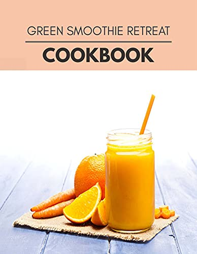 Green Smoothie Retreat Cookbook: Two Weekly Meal Plans, Quick and Easy Recipes to Stay Healthy and Lose Weight (English Edition)