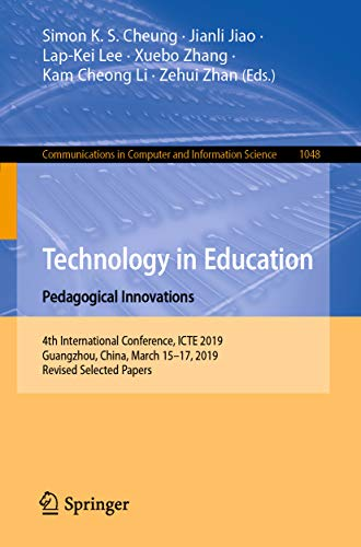 Technology in Education: Pedagogical Innovations: 4th International Conference, ICTE 2019, Guangzhou, China, March 15-17, 2019, Revised Selected Papers ... Science Book 1048) (English Edition)