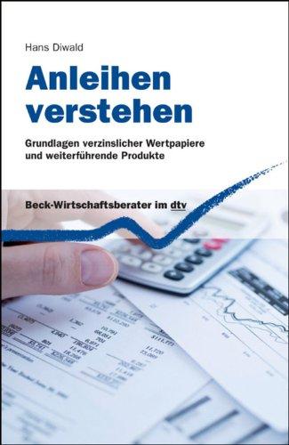 Anleihen verstehen: Grundlagen verzinslicher Wertpapiere und weiterführende Produkte (Beck-Wirtschaftsberater im dtv 50931)