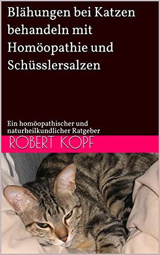 Blähungen bei Katzen behandeln mit Homöopathie und Schüsslersalzen: Ein homöopathischer und naturheilkundlicher Ratgeber